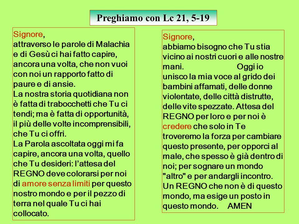 Preghiamo con Lc 21, 5-19 Signore, attraverso le parole di Malachia e di Gesù ci hai fatto capire, ancora una volta, che non vuoi con noi un rapporto