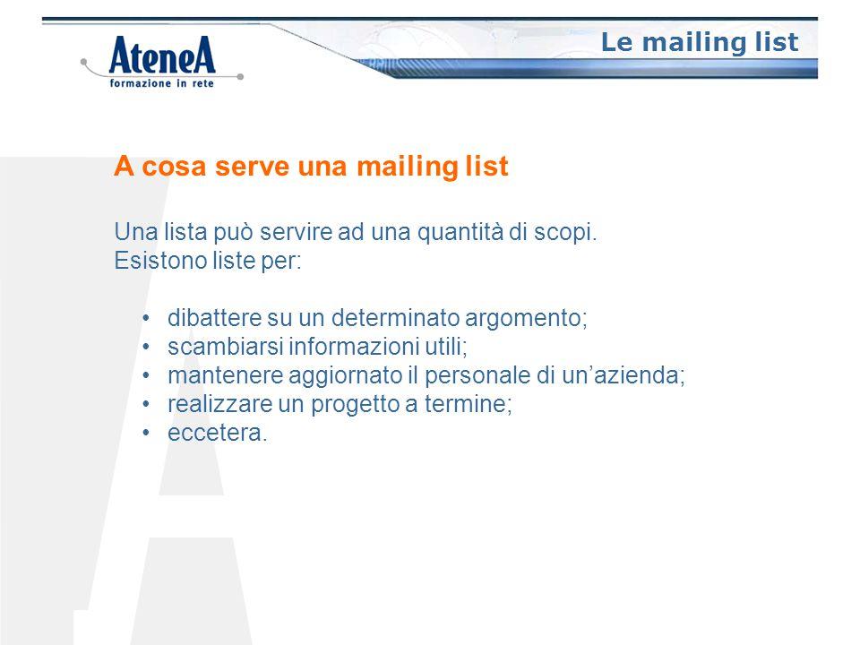 Le mailing list A cosa serve una mailing list Una lista può servire ad una quantità di scopi.