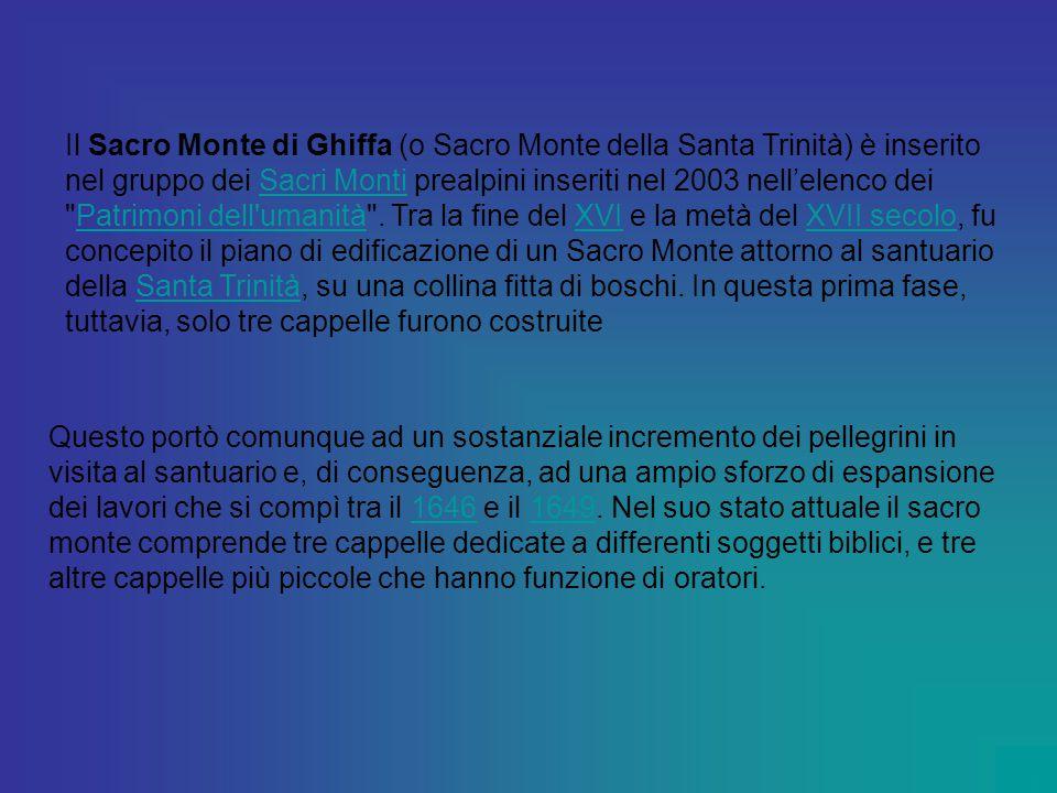 Il Sacro Monte di Ghiffa (o Sacro Monte della Santa Trinità) è inserito nel gruppo dei Sacri Monti prealpini inseriti nel 2003 nell'elenco dei
