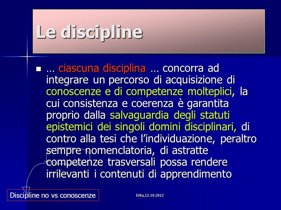 Le discipline … ciascuna disciplina … concorra ad integrare un percorso di acquisizione di conoscenze e di competenze molteplici, la cui consistenza e