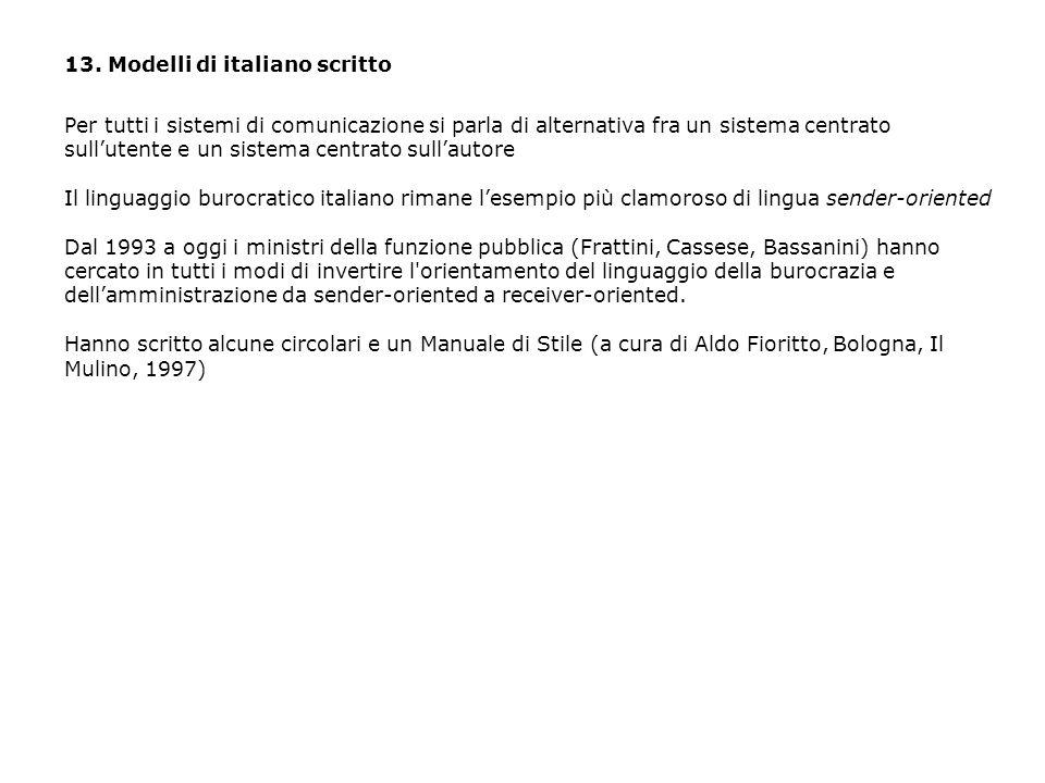 13. Modelli di italiano scritto Per tutti i sistemi di comunicazione si parla di alternativa fra un sistema centrato sull'utente e un sistema centrato