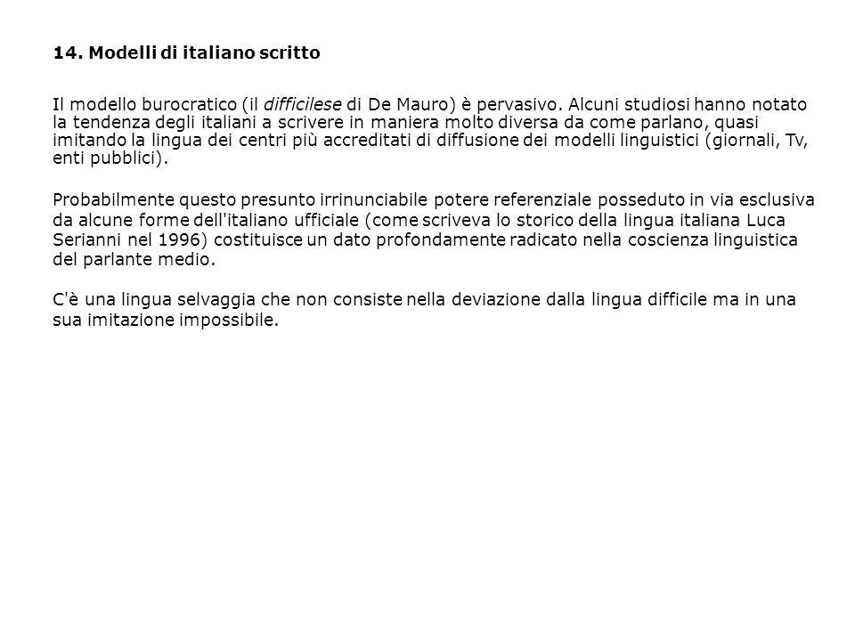 14. Modelli di italiano scritto Il modello burocratico (il difficilese di De Mauro) è pervasivo. Alcuni studiosi hanno notato la tendenza degli italia