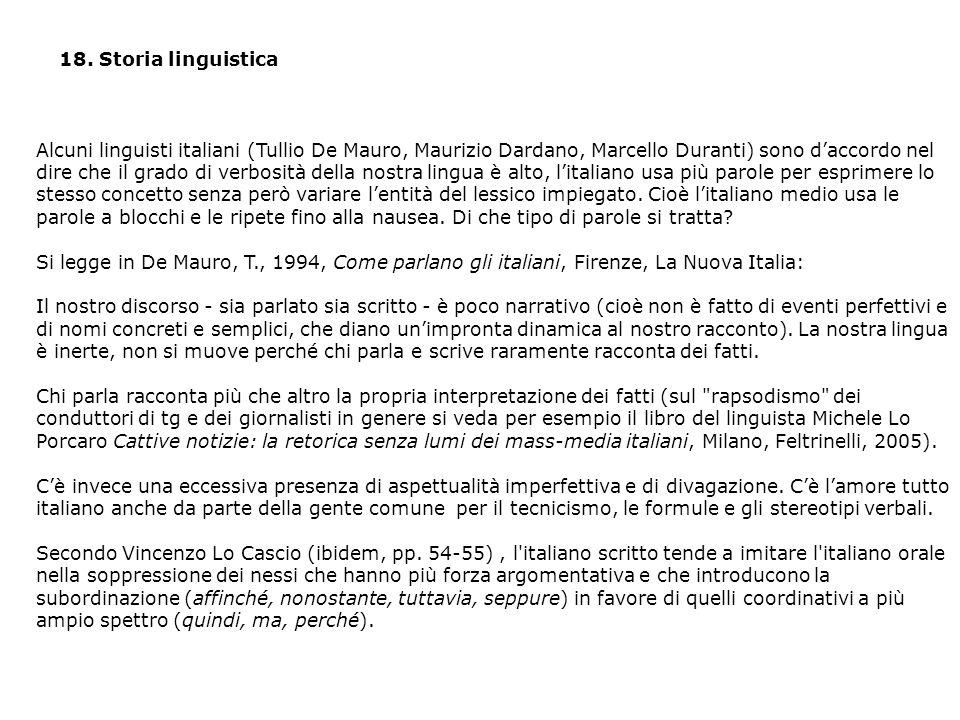 18. Storia linguistica Alcuni linguisti italiani (Tullio De Mauro, Maurizio Dardano, Marcello Duranti) sono d'accordo nel dire che il grado di verbosi