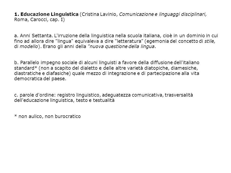 1. Educazione Linguistica (Cristina Lavinio, Comunicazione e linguaggi disciplinari, Roma, Carocci, cap. I) a. Anni Settanta. L'irruzione della lingui
