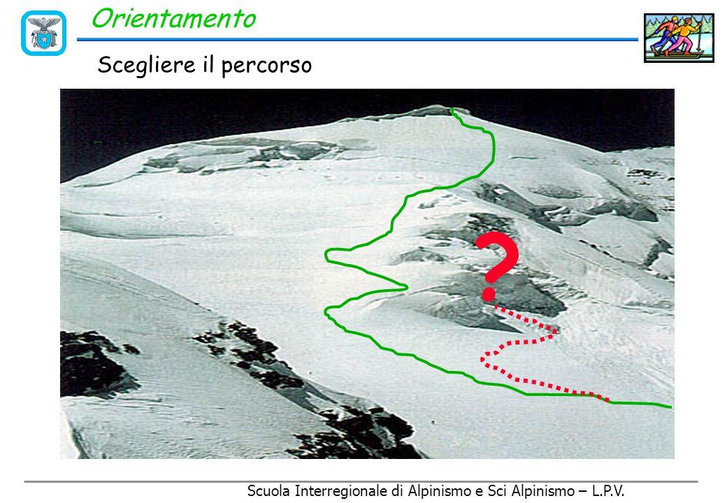 Scuola Interregionale di Alpinismo e Sci Alpinismo – L.P.V. Orientamento Individuare la meta
