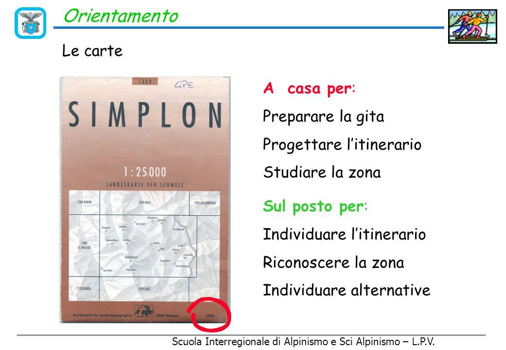 Scuola Interregionale di Alpinismo e Sci Alpinismo – L.P.V. Orientamento Gli strumenti fondamentali per l'orientamento: Bussola Altimetro Carta