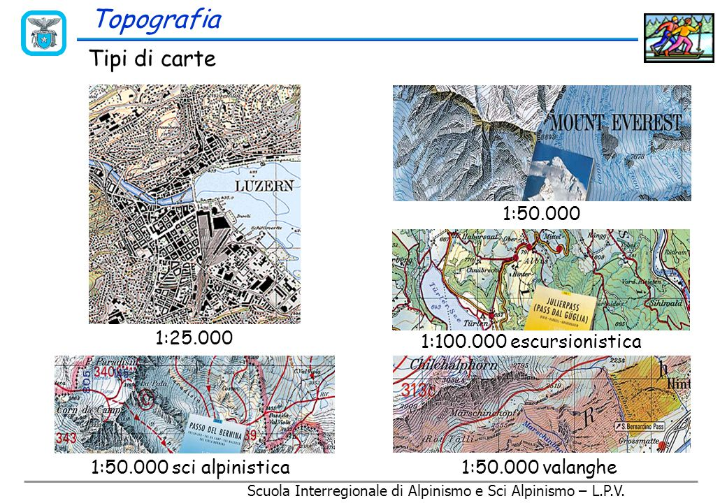 Scuola Interregionale di Alpinismo e Sci Alpinismo – L.P.V. Topografia: Scienza della rappresentazione del territorio al fine di consentire l'esatta i