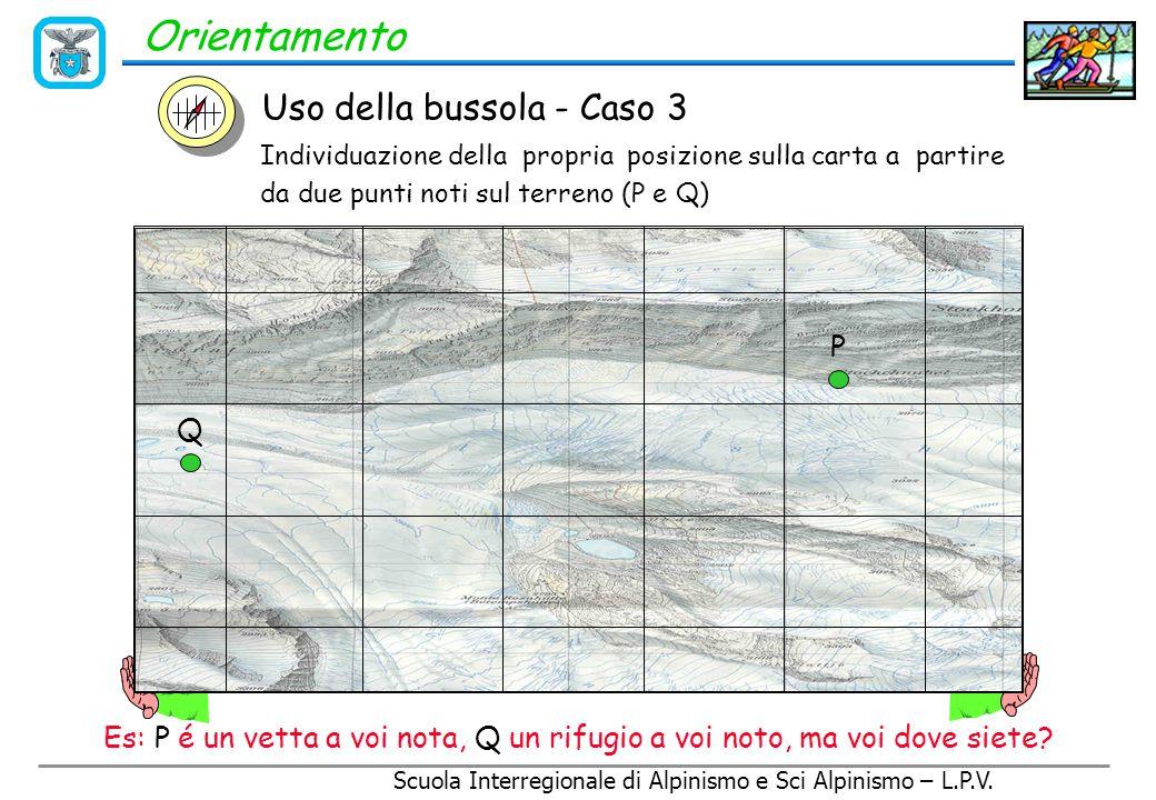 Scuola Interregionale di Alpinismo e Sci Alpinismo – L.P.V. Orientamento Uso della bussola - Caso 2 O 2 - Si riporta sulla carta mediante la bussola l