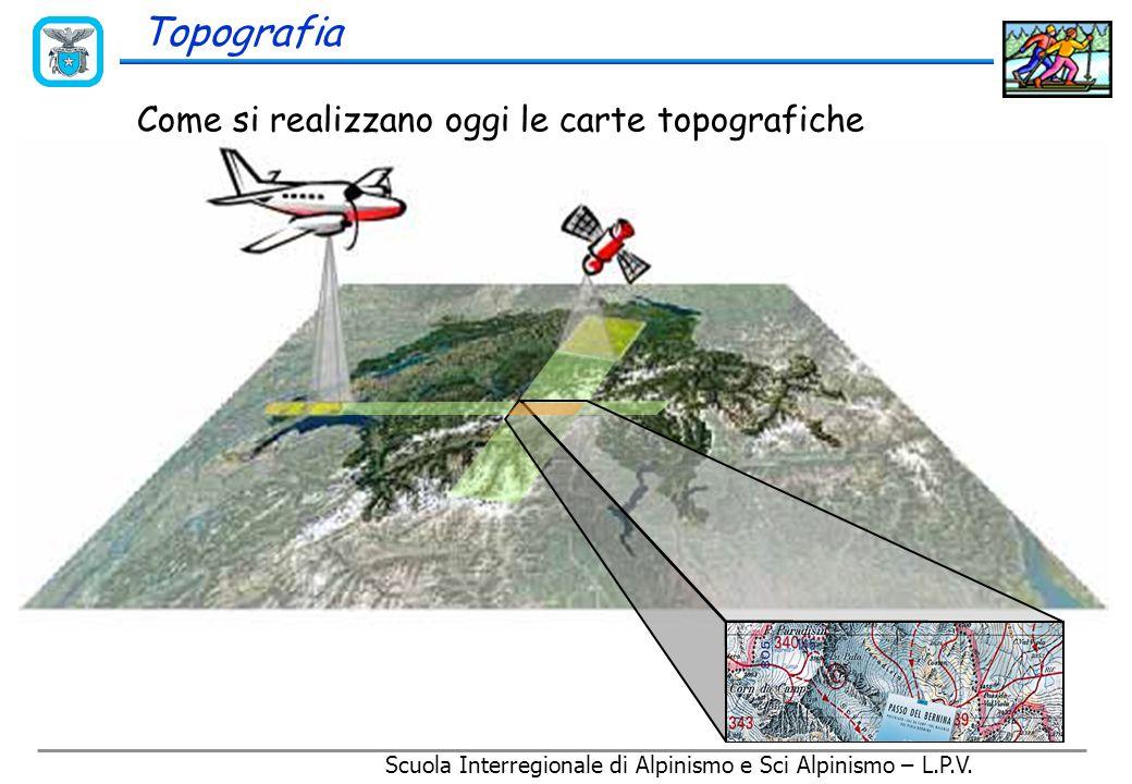 Scuola Interregionale di Alpinismo e Sci Alpinismo – L.P.V. Topografia Tipi di carte 1:25.000 1:50.000 1:100.000 escursionistica 1:50.000 valanghe1:50