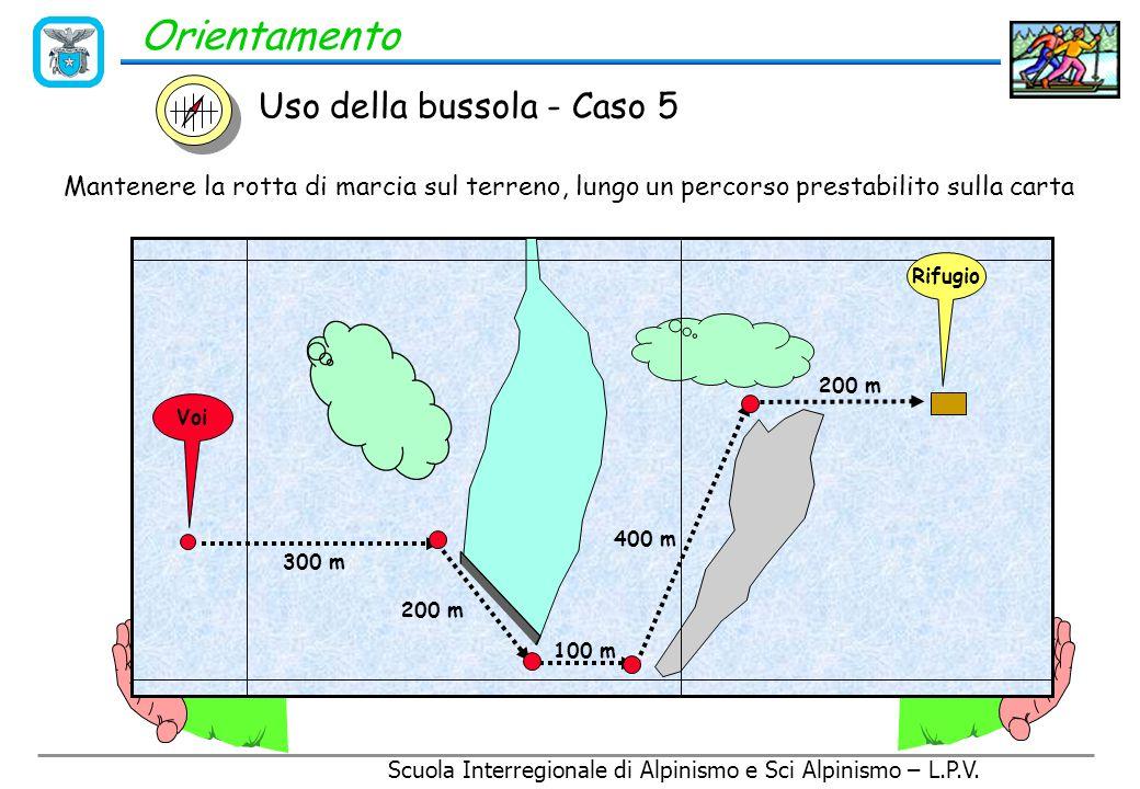 Scuola Interregionale di Alpinismo e Sci Alpinismo – L.P.V. Orientamento Indicazione altimetro: 2180 m. Azimut compagno: 290° Provenienza: Sud Uso del