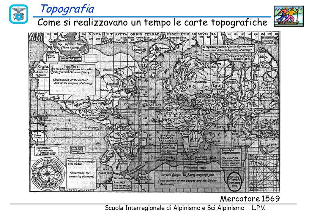 Scuola Interregionale di Alpinismo e Sci Alpinismo – L.P.V. Come si realizzano oggi le carte topografiche Topografia