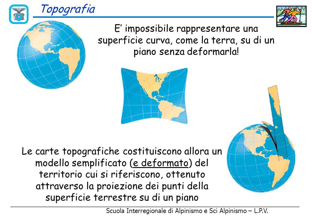 Scuola Interregionale di Alpinismo e Sci Alpinismo – L.P.V. Scala 1:25.000 La dimensione dell'oggetto misurata sulla carta é 25.000 volte più piccola