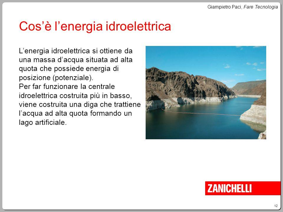 12 Giampietro Paci, Fare Tecnologia Cos'è l'energia idroelettrica L'energia idroelettrica si ottiene da una massa d'acqua situata ad alta quota che po