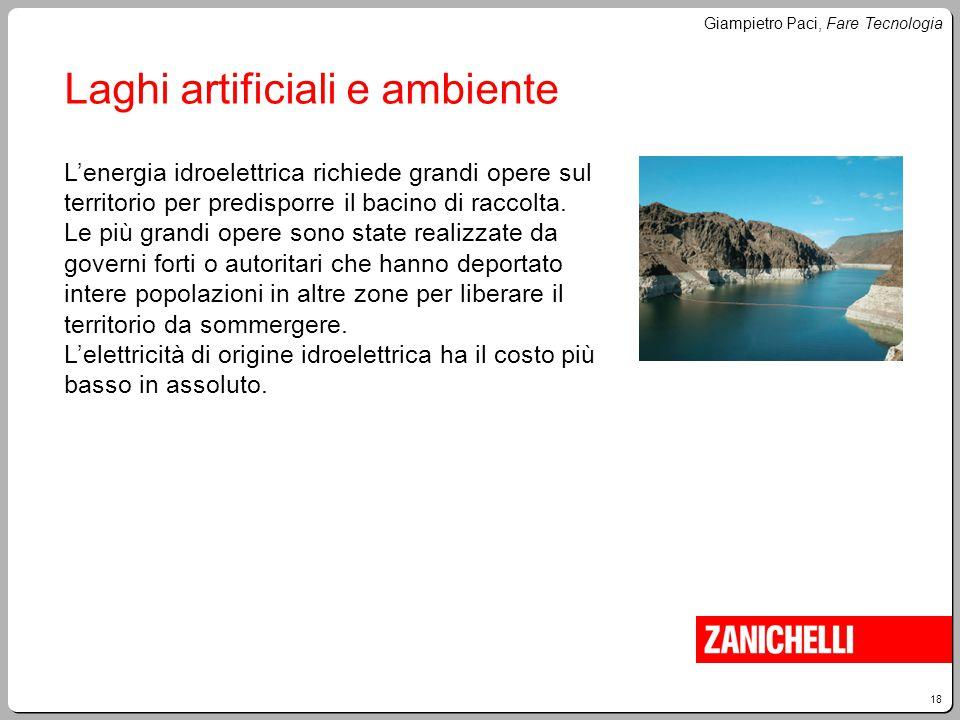 18 Giampietro Paci, Fare Tecnologia Laghi artificiali e ambiente L'energia idroelettrica richiede grandi opere sul territorio per predisporre il bacin