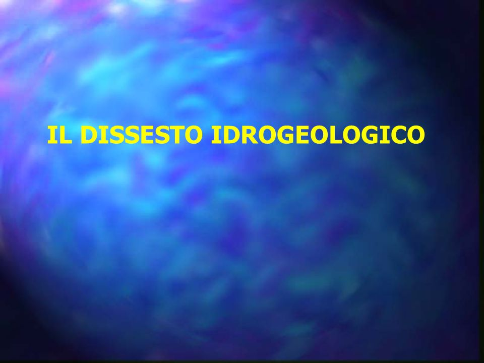 IL DISSESTO IDROGEOLOGICO