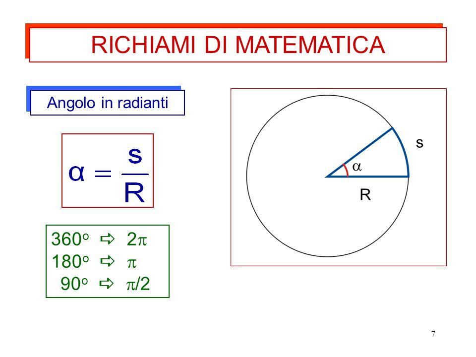 7 Angolo in radianti s R  360 o  2  180 o   90 o   /2 RICHIAMI DI MATEMATICA