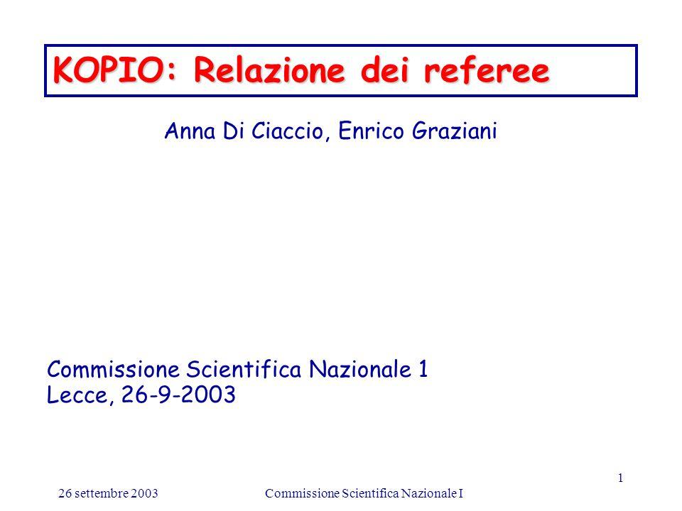 26 settembre 2003Commissione Scientifica Nazionale I 1 KOPIO: Relazione dei referee Anna Di Ciaccio, Enrico Graziani Commissione Scientifica Nazionale 1 Lecce, 26-9-2003