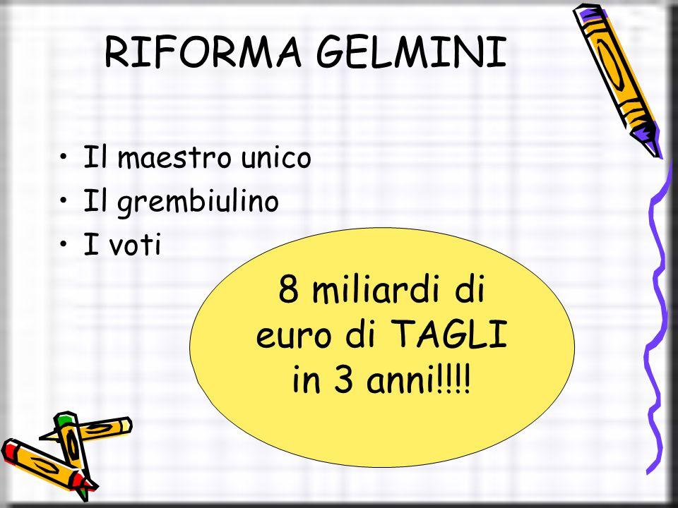 RIFORMA GELMINI Il maestro unico Il grembiulino I voti 8 miliardi di euro di TAGLI in 3 anni!!!!