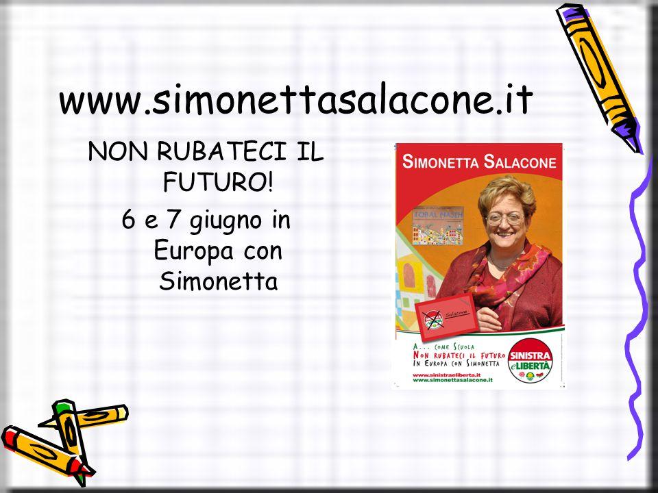 www.simonettasalacone.it NON RUBATECI IL FUTURO! 6 e 7 giugno in Europa con Simonetta