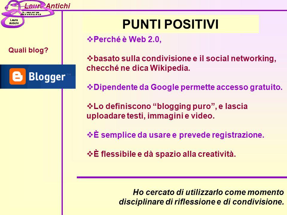 Laura Antichi Quali blog?  Perché è Web 2.0,  basato sulla condivisione e il social networking, checché ne dica Wikipedia.  Dipendente da Google pe