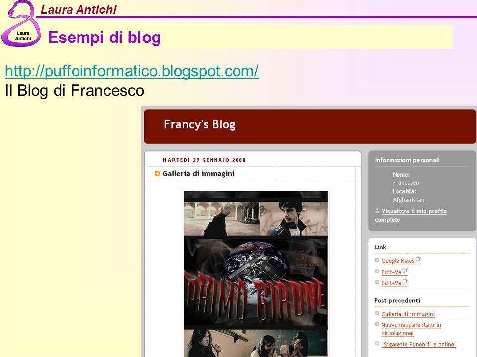 Laura Antichi Esempi di blog http://puffoinformatico.blogspot.com/ Il Blog di Francesco