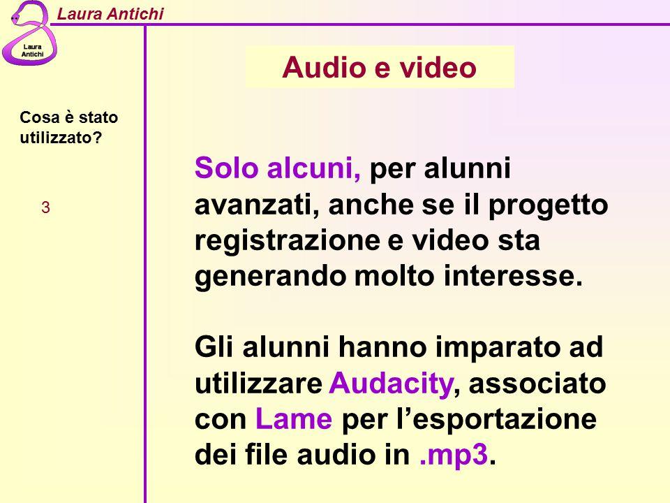Laura Antichi Cosa è stato utilizzato? 3 Audio e video Solo alcuni, per alunni avanzati, anche se il progetto registrazione e video sta generando molt