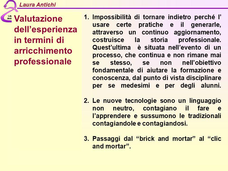 Laura Antichi Valutazione dell'esperienza in termini di arricchimento professionale 1.Impossibilità di tornare indietro perché l' usare certe pratiche