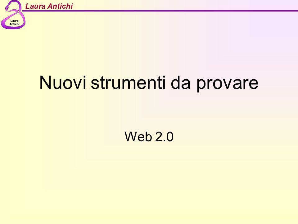 Laura Antichi Nuovi strumenti da provare Web 2.0