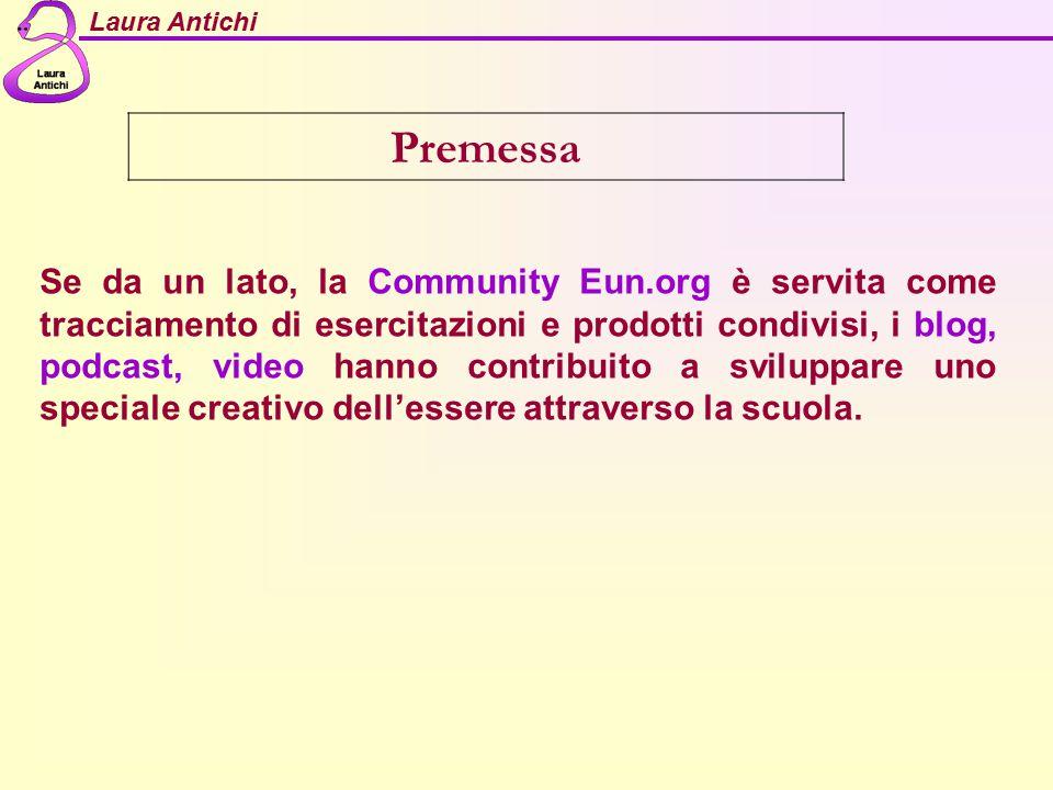 Laura Antichi Premessa Se da un lato, la Community Eun.org è servita come tracciamento di esercitazioni e prodotti condivisi, i blog, podcast, video h