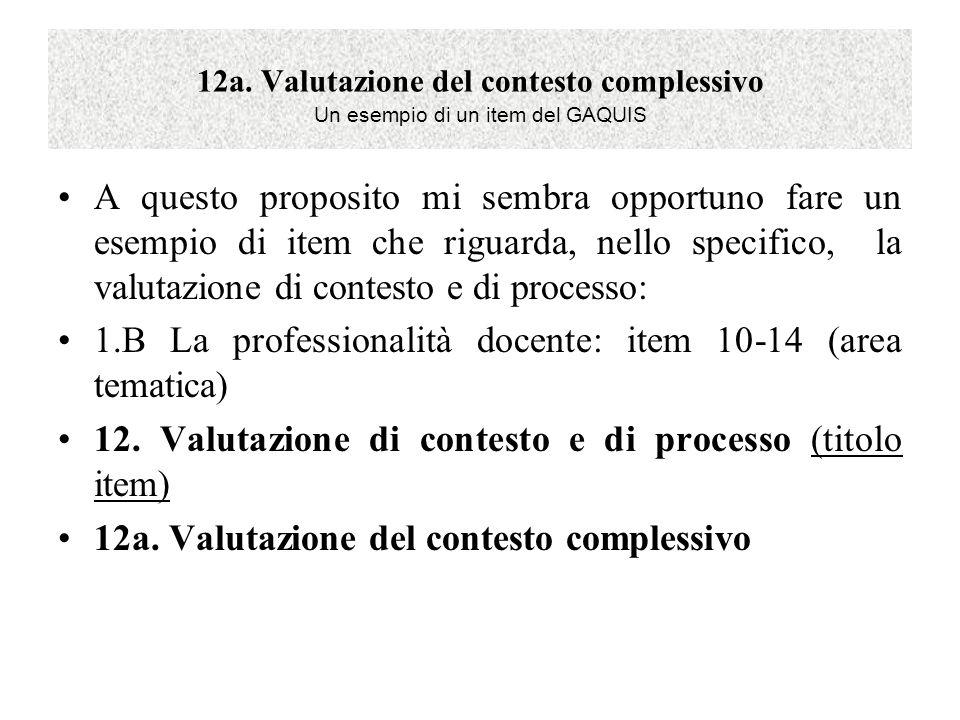 12a. Valutazione del contesto complessivo Un esempio di un item del GAQUIS A questo proposito mi sembra opportuno fare un esempio di item che riguarda