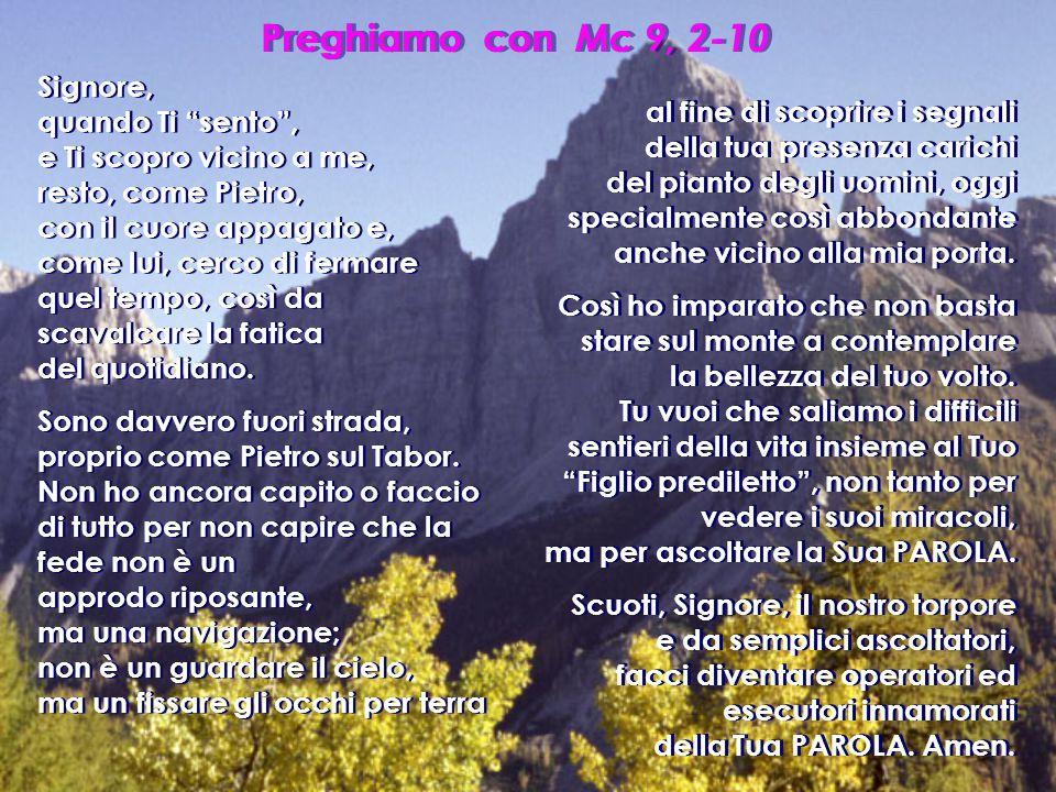 """Preghiamo con Mc 9, 2-10 Signore, quando Ti """"sento"""", e Ti scopro vicino a me, resto, come Pietro, con il cuore appagato e, come lui, cerco di fermare"""
