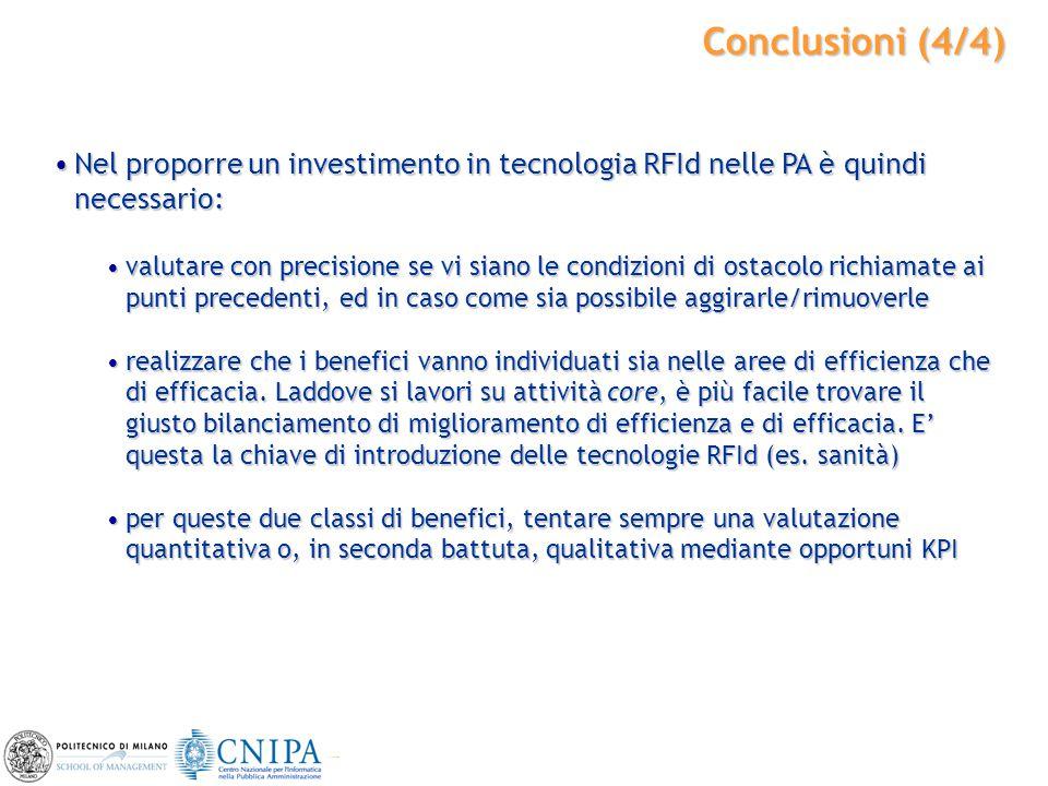 42 Conclusioni (4/4) Nel proporre un investimento in tecnologia RFId nelle PA è quindi necessario:Nel proporre un investimento in tecnologia RFId nell