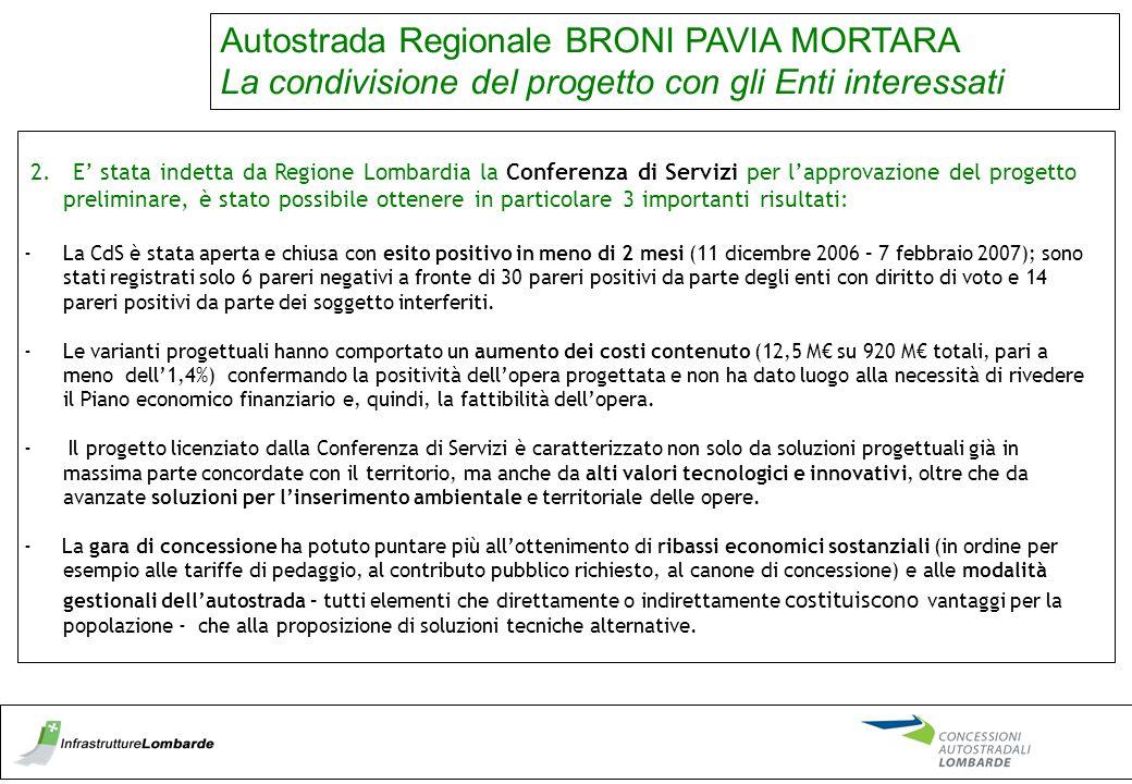 2. E' stata indetta da Regione Lombardia la Conferenza di Servizi per l'approvazione del progetto preliminare, è stato possibile ottenere in particola