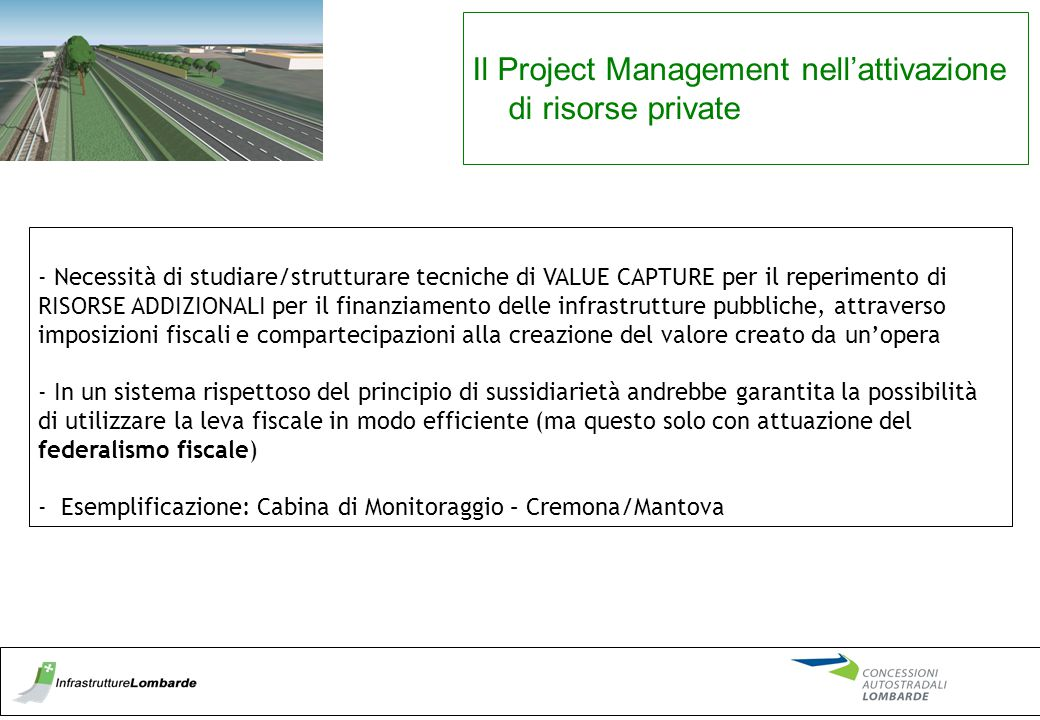 - Necessità di studiare/strutturare tecniche di VALUE CAPTURE per il reperimento di RISORSE ADDIZIONALI per il finanziamento delle infrastrutture pubb
