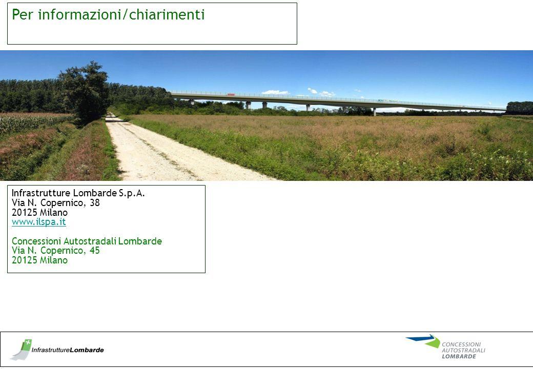 Per informazioni/chiarimenti Infrastrutture Lombarde S.p.A. Via N. Copernico, 38 20125 Milano www.ilspa.it Concessioni Autostradali Lombarde Via N. Co