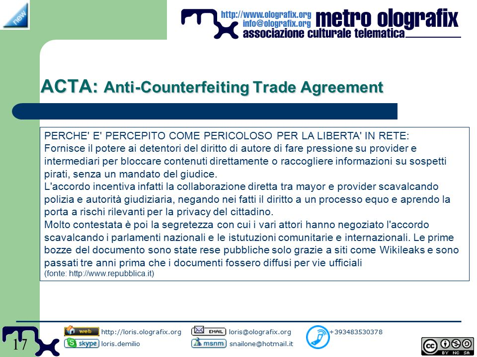 17 ACTA: Anti-Counterfeiting Trade Agreement http://loris.olografix.org loris@olografix.org +393483530378 loris.demilio snailone@hotmail.it PERCHE' E'
