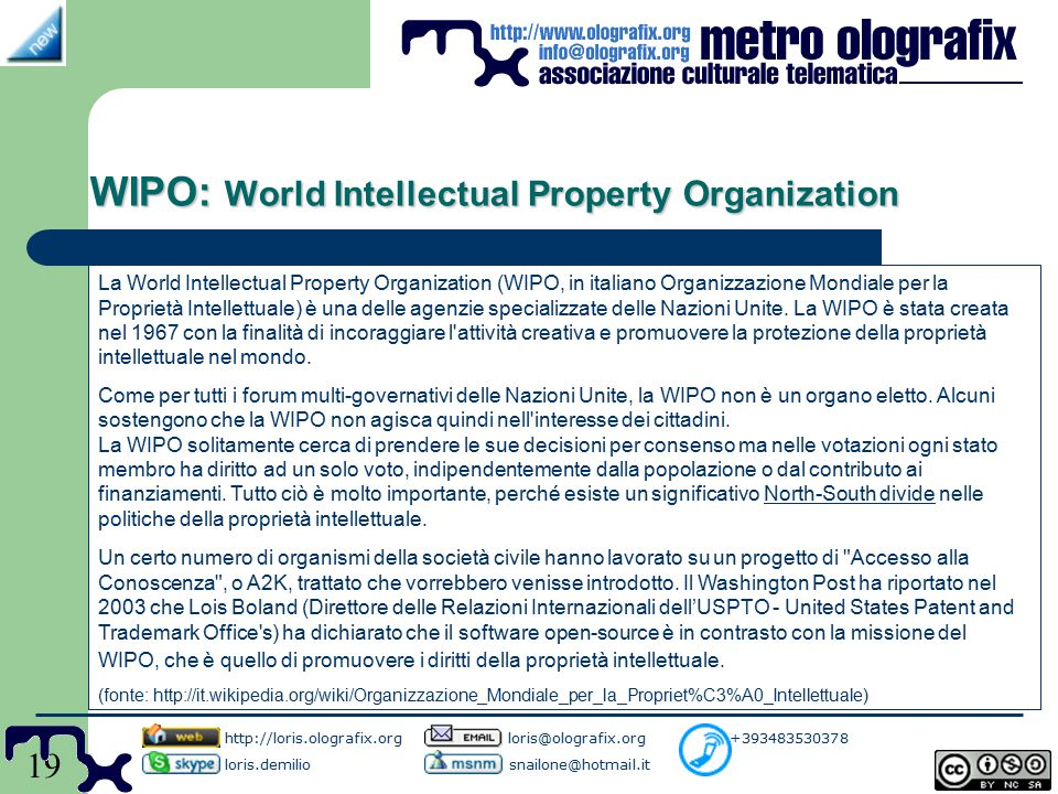 19 WIPO: World Intellectual Property Organization http://loris.olografix.org loris@olografix.org +393483530378 loris.demilio snailone@hotmail.it La Wo