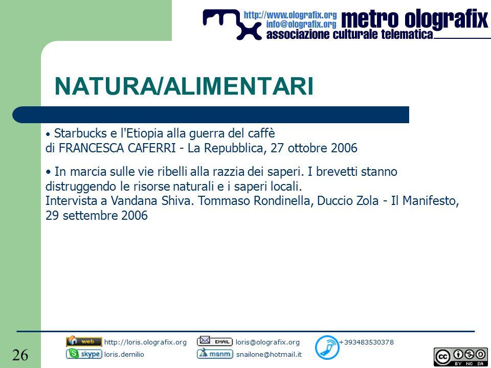 26 NATURA/ALIMENTARI Starbucks e l Etiopia alla guerra del caffè di FRANCESCA CAFERRI - La Repubblica, 27 ottobre 2006 In marcia sulle vie ribelli alla razzia dei saperi.
