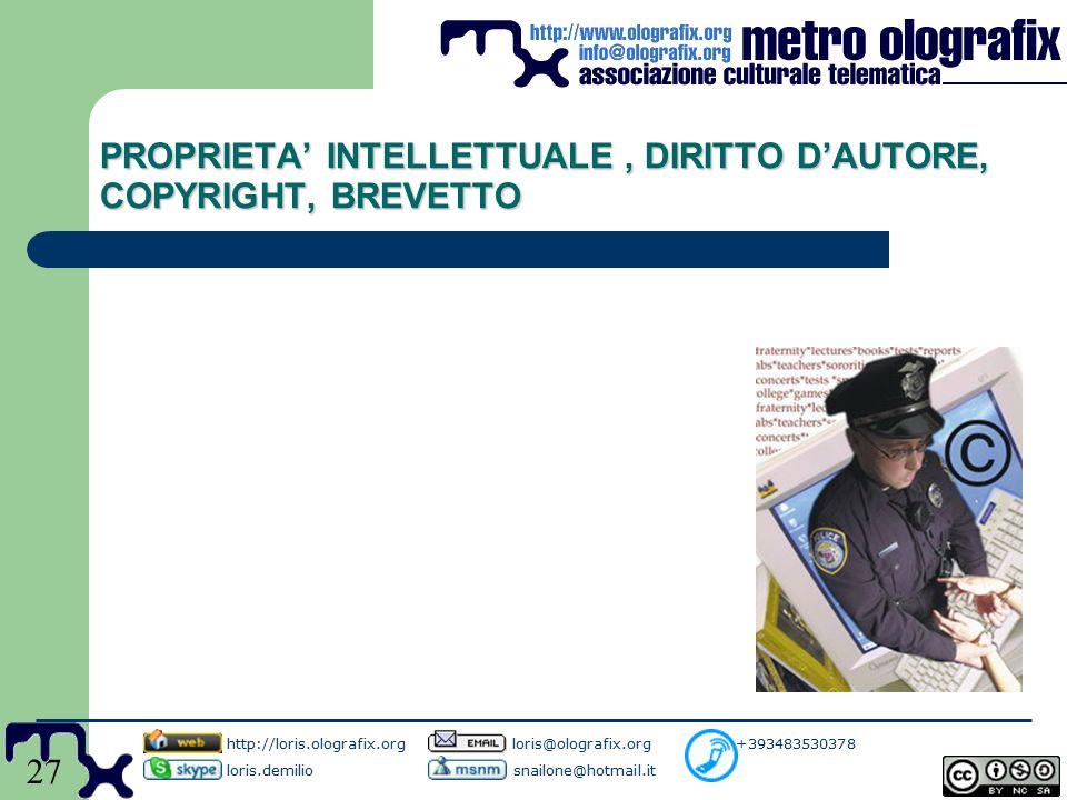 27 PROPRIETA' INTELLETTUALE, DIRITTO D'AUTORE, COPYRIGHT, BREVETTO http://loris.olografix.org loris@olografix.org +393483530378 loris.demilio snailone@hotmail.it