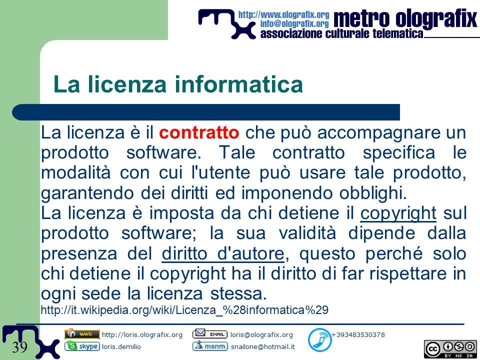 39 La licenza informatica La licenza è il contratto che può accompagnare un prodotto software.