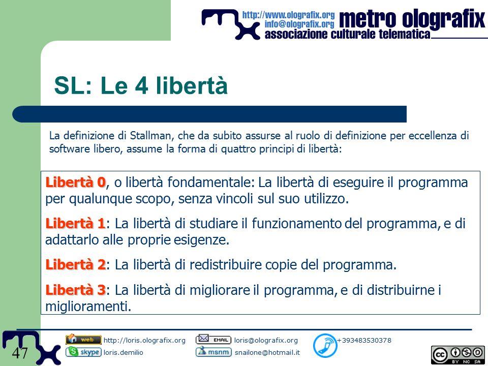 47 SL: Le 4 libertà Libertà 0 Libertà 0, o libertà fondamentale: La libertà di eseguire il programma per qualunque scopo, senza vincoli sul suo utilizzo.