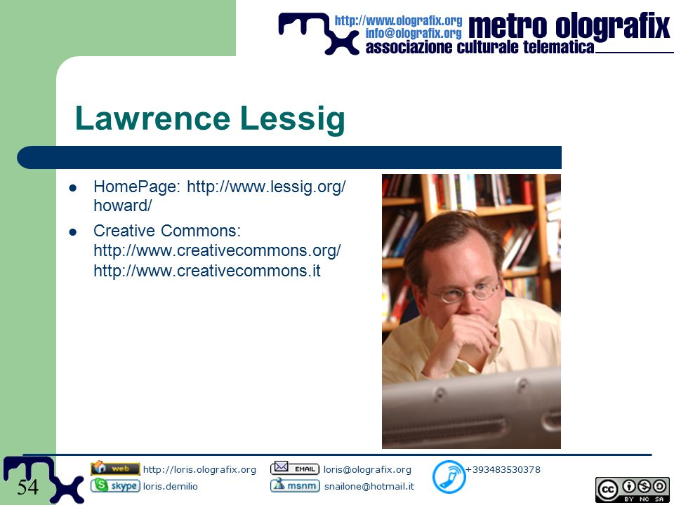 54 Lawrence Lessig HomePage: http://www.lessig.org/ howard/ Creative Commons: http://www.creativecommons.org/ http://www.creativecommons.it http://lor