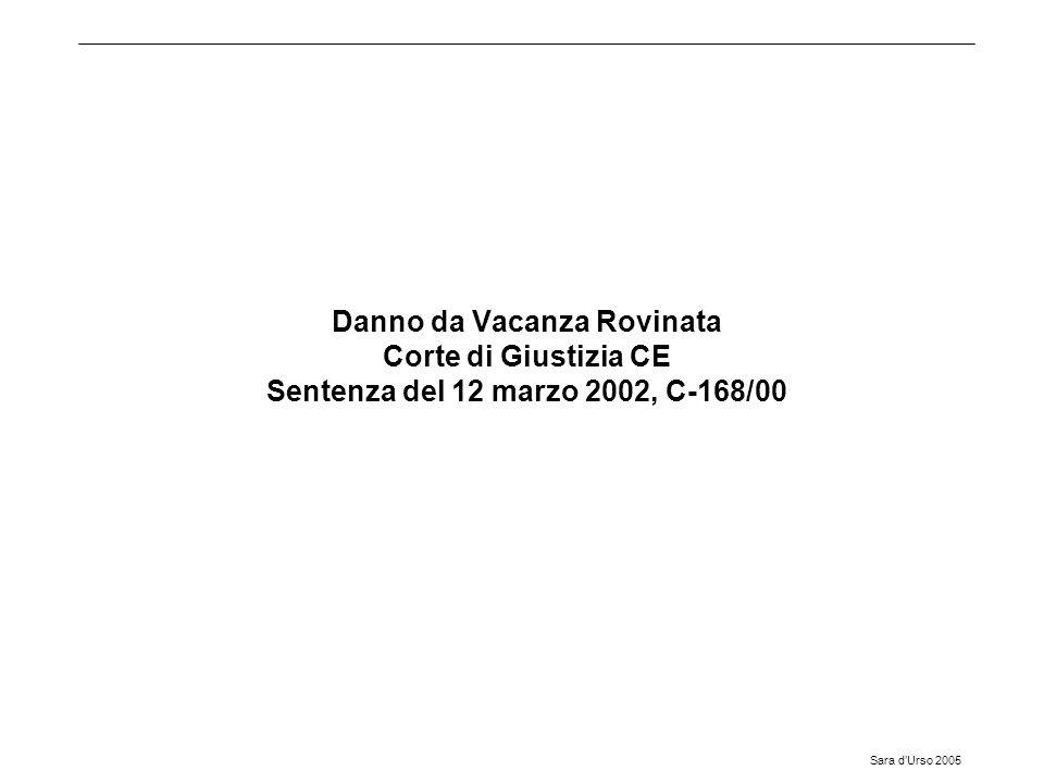 Sara d'Urso 2005 Danno da Vacanza Rovinata Corte di Giustizia CE Sentenza del 12 marzo 2002, C-168/00