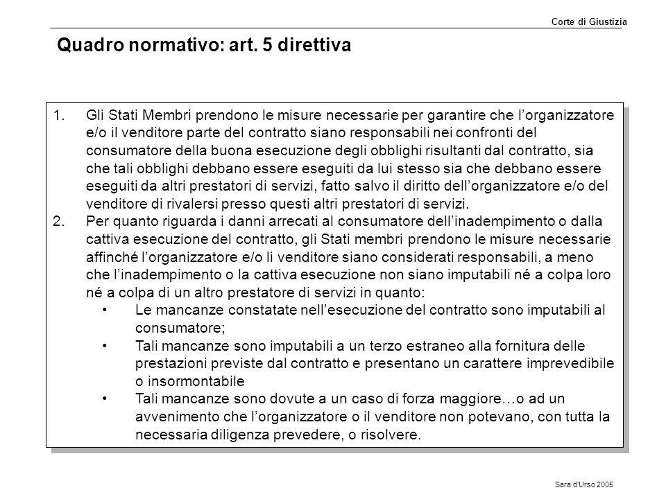 Sara d'Urso 2005 Quadro normativo: art. 5 direttiva 1.Gli Stati Membri prendono le misure necessarie per garantire che l'organizzatore e/o il venditor