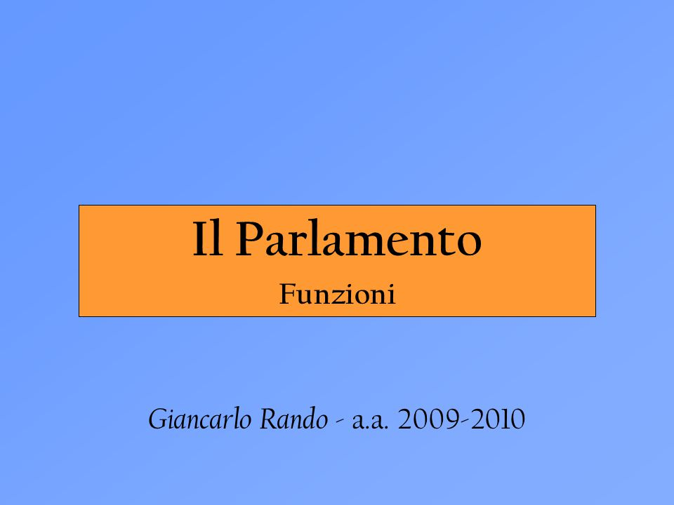 Il Parlamento Funzioni Giancarlo Rando - a.a. 2009-2010