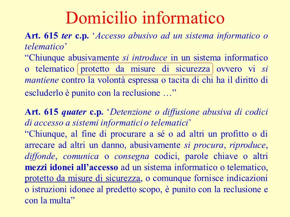 """Domicilio informatico Art. 615 ter c.p. 'Accesso abusivo ad un sistema informatico o telematico' """"Chiunque abusivamente si introduce in un sistema inf"""