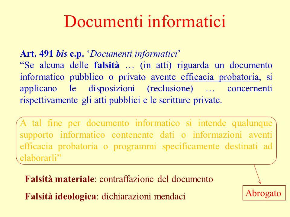 """Art. 491 bis c.p. 'Documenti informatici' """"Se alcuna delle falsità … (in atti) riguarda un documento informatico pubblico o privato avente efficacia p"""