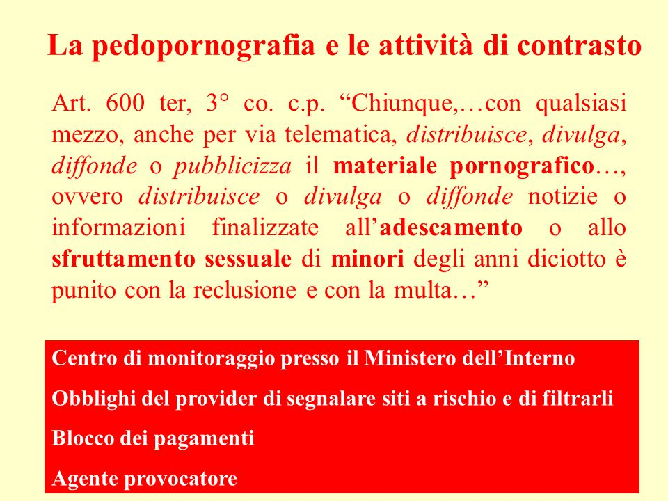 """La pedopornografia e le attività di contrasto Art. 600 ter, 3° co. c.p. """"Chiunque,…con qualsiasi mezzo, anche per via telematica, distribuisce, divulg"""