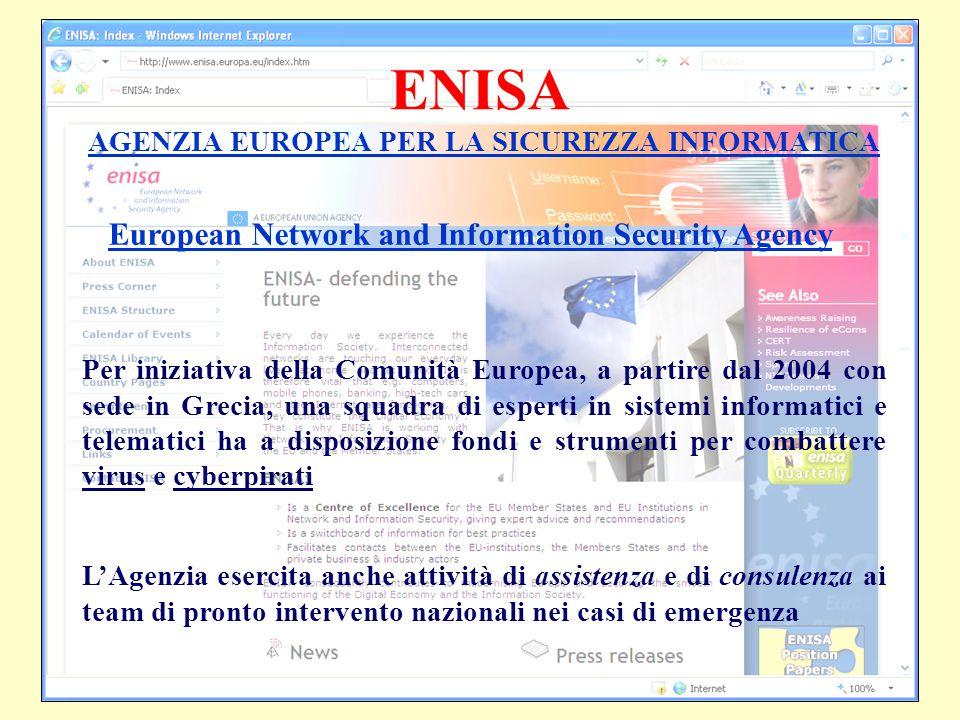 ENISA AGENZIA EUROPEA PER LA SICUREZZA INFORMATICA Per iniziativa della Comunità Europea, a partire dal 2004 con sede in Grecia, una squadra di espert