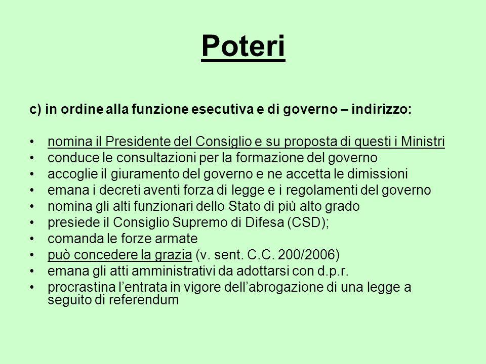 Poteri c) in ordine alla funzione esecutiva e di governo – indirizzo: nomina il Presidente del Consiglio e su proposta di questi i Ministri conduce le